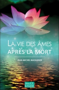 Jean-Michel Mazaudier - La vie des âmes après la mort.