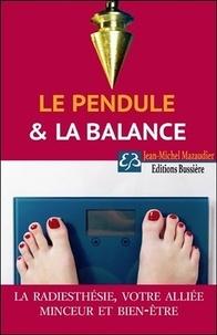 Le pendule et la balance- La radiesthésie : votre alliée minceur et bien-être - Jean-Michel Mazaudier |