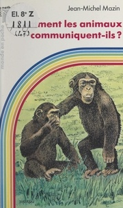 Jean-Michel Mazin et Daniel Sassier - Comment les animaux communiquent-ils ?.
