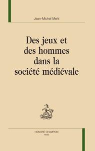 Jean-Michel Mehl - Des jeux et des hommes dans la société médiévale.
