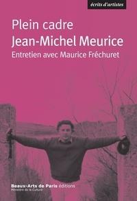 Jean-Michel Meurice - Plein cadre.