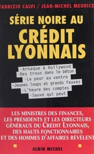 Jean-Michel Meurice et Fabrizio Calvi - Série noire au Crédit lyonnais.