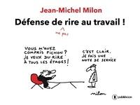 Jean-Michel Milon - Défense de (ne pas) rire au travail !.