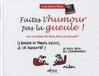Jean-Michel Milon - Faites l'humour pas la gueule ! - Les recettes du bien-être au travail !.