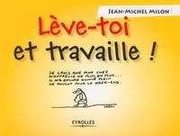 Jean-Michel Milon - Lève-toi et travaille !.