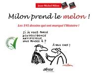 Jean-Michel Milon - Milon prend le melon ! - 195 dessins qui ont marqué l'Histoire !.