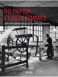 Jean-Michel Minovez - Du papier et des hommes - JOB et les papetiers du Comminges et du Couserans.