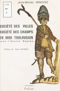 Jean-Michel Minovez et René Souriac - Société des villes, société des champs en Midi toulousain sous l'Ancien régime.