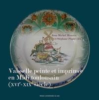 Jean-Michel Minovez et Stéphane Piques - Vaisselle peinte et imprimée en Midi toulousain (XVIe-XIXe siècle).