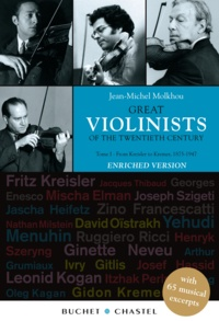 Jean-Michel Molkhou - Great Violinists of the Twentieth Century. Enriched version - From Kreisler to Kremer. 1875-1947 - 65 musical excerpts.