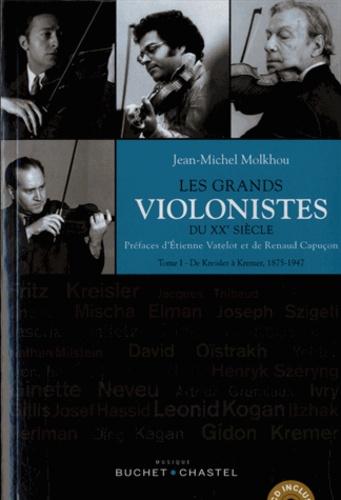 Les grands violonistes du XXe siècle. Tome 1, De Kreisler à Kremer (1875-1947)  avec 1 CD audio