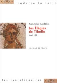 Jean-Michel Mondoloni - Les Elégies de Tibulle - Livre 1, 1-10.