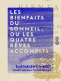 Jean-Michel Moreau et Barthélemy Imbert - Les Bienfaits du sommeil, ou Les Quatre rêves accomplis - Poème en quatre chants.