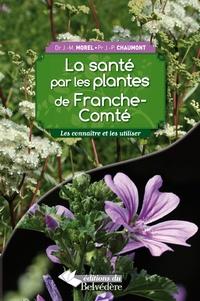 Jean-Michel Morel et Jean-Pierre Chaumont - La santé par les plantes de Franche-Comté - Les connaître et les utiliser.