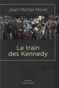Jean Michel Morel - Le train des Kennedy.