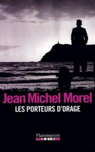 Jean-Michel Morel - Les porteurs d'orage.