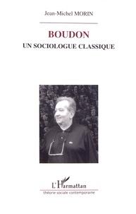 Jean-Michel Morin - Boudon, un sociologue classique.