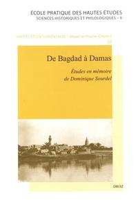 Jean-Michel Mouton et Clément Onimus - De Bagdad à Damas - Etudes présentées en mémoire de Dominique Sourdel.
