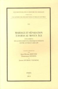 Jean-Michel Mouton et Dominique Sourdel - Mariage et séparation à Damas au Moyen Age - Un corpus de 62 documents juridiques inédits entre 337/948 et 698/1299.