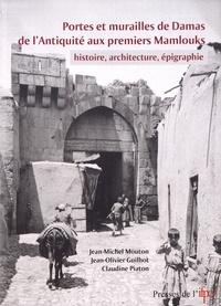 Jean-Michel Mouton et Jean-Olivier Guilhot - Portes et murailles de Damas de l'Antiquité aux premiers Mamlouks - Histoire, architecture, épigraphie.