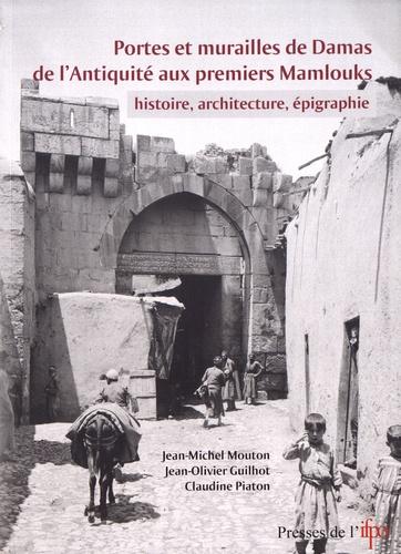 Portes et murailles de Damas de l'Antiquité aux premiers Mamlouks. Histoire, architecture, épigraphie
