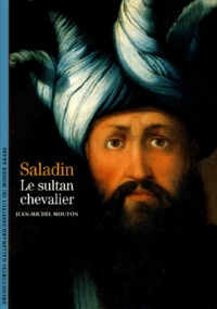 Jean-Michel Mouton - Saladin. - Le sultan chevalier.
