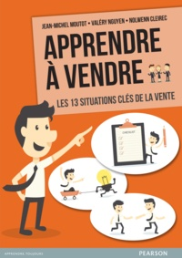 Jean-Michel Moutot et Valéry Nguyen - Apprendre à vendre - Les 13 situations clés de la vente.