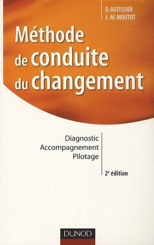 Jean-Michel Moutot et David Autissier - Méthode de conduite du changement - Diagnostic, accompagnement, pilotage.