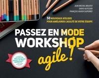 Jean-Michel Moutot et David Autissier - Passez en mode workshop agile ! - 50 nouveaux ateliers pour améliorer l''agilité de votre équipe.