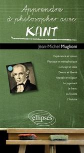 Jean-Michel Muglioni - Apprendre à philosopher avec Kant.