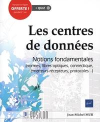 Jean-Michel Mur - Les Centres de données - Notions fondamentales (normes, fibres optiques, connectique, émetteurs-récepteurs, protocoles...).
