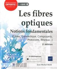 Les fibres optiques- Notions fondamentales (cables, connectique, composants, protocoles, réseaux... - Jean-Michel Mur |