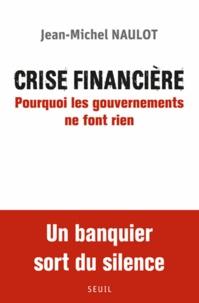 Jean-Michel Naulot - Crise financière - Pourquoi les gouvernements ne font rien.