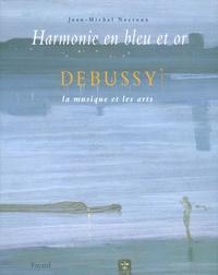 Jean-Michel Nectoux - Harmonie en bleu et or - Debussy, la musique et les arts.