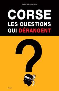 Jean-michel Neri - Corse, les questions qui dérangent.