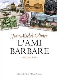 Jean-Michel Olivier - L'ami barbare.