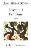 Jean-Michel Olivier - L'amour fantôme.