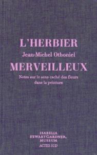 Jean-Michel Othoniel - L'herbier merveilleux - Notes sur le sens caché des fleurs dans la peinture.