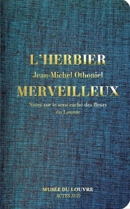 Jean-Michel Othoniel - L'Herbier merveilleux - Notes sur le sens caché des fleurs du Louvre.