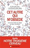 Jean-Michel Oughourlian - Cet autre qui m'obsède - Comment éviter les pièges du désir mimétique.