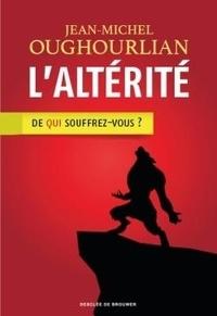 Jean-Michel Oughourlian - L'altérité - De qui souffrez-vous ?.