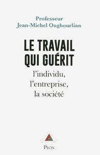 Jean-Michel Oughourlian - Le travail qui guérit - L'individu, l'entreprise, la société.