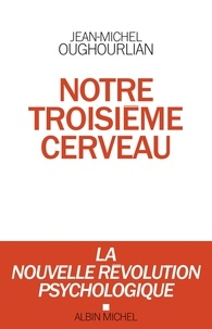 Jean-Michel Oughourlian - Notre troisième cerveau - La nouvelle révolution psychologique.