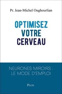 Jean-Michel Oughourlian - Optimisez votre cerveau - Neurones miroirs : le mode d'emploi.