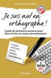 Jean-Michel Oullion - Je suis nul en orthographe ! - Guide de premiers secours pour bien écrire en toutes circonstances.