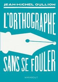 Jean-Michel Oullion - L'orthographe sans se fouler.