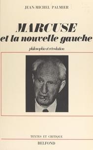Jean-Michel Palmier - Herbert Marcuse et la nouvelle Gauche.