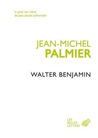 Jean-Michel Palmier - Walter Benjamin - Un itinéraire théorique.