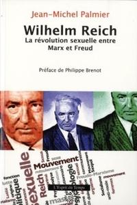 Jean-Michel Palmier - Wilhelm Reich - La révolution sexuelle entre Marx et Freud.