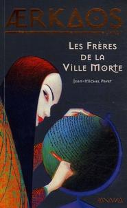 Jean-Michel Payet - Aerkaos Tome 1 : Les Frères de la Ville Morte.